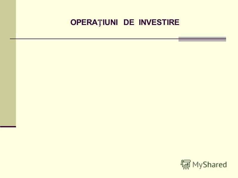 OPERAIUNI DE INVESTIRE