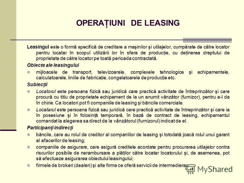 OPERAŢIUNI DE LEASING Leasingul este o formă specifică de creditare a maşinilor şi utilajelor, cumpărate de către locator pentru locatar în scopul utilizării lor în sfera de producţie, cu deţinerea dreptului de proprietate de către locator pe toată p