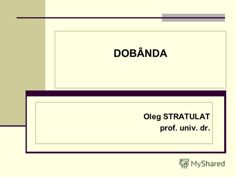 DOBÂNDA Oleg STRATULAT prof. univ. dr.