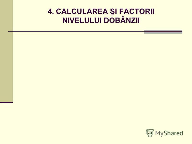 4. CALCULAREA ŞI FACTORII NIVELULUI DOBÂNZII