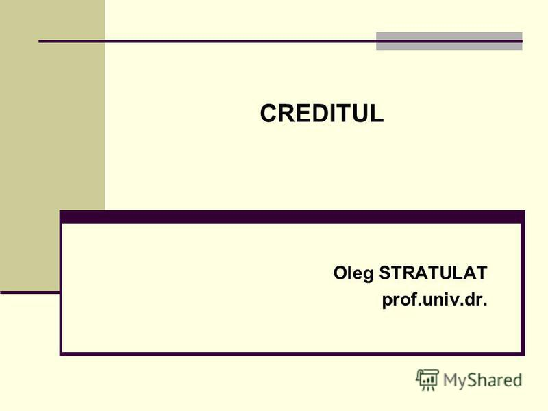 CREDITUL Oleg STRATULAT prof.univ.dr.