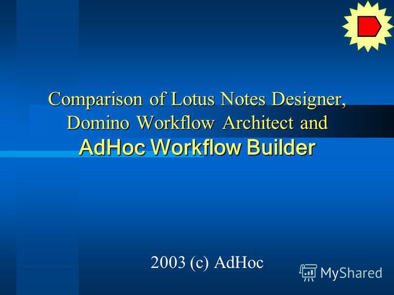 Comparison of Lotus Notes Designer, Domino Workflow Architect and AdHoc Workflow Builder 2003 (c) AdHoc