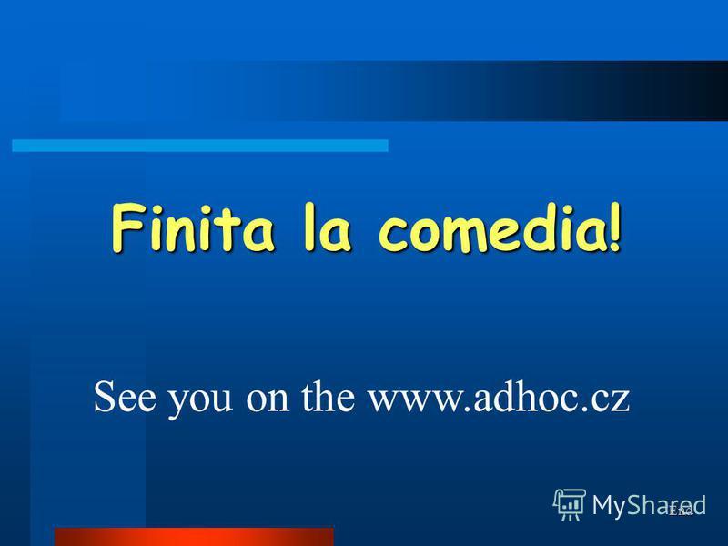 Finita la comedia! See you on the www.adhoc.cz End