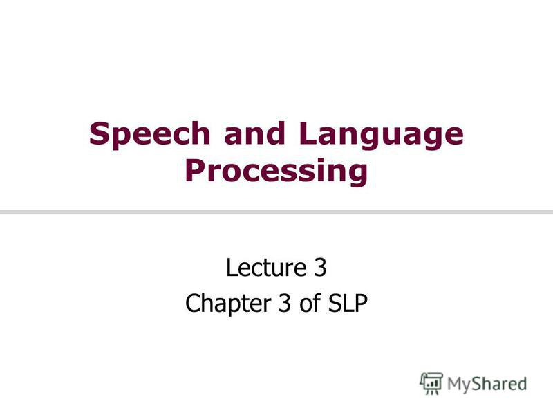 Speech and Language Processing Lecture 3 Chapter 3 of SLP