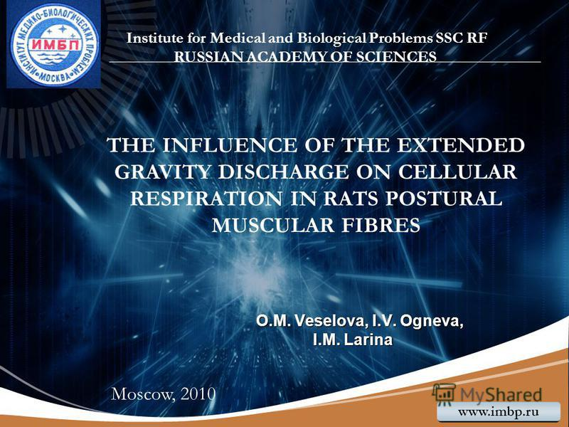 LOGO www.themegallery.com О.М. Veselova, I.V. Оgneva, I.M. Larina THE INFLUENCE OF THE EXTENDED GRAVITY DISCHARGE ON CELLULAR RESPIRATION IN RATS POSTURAL MUSCULAR FIBRES Institute for Medical and Biological Problems SSC RF RUSSIAN ACADEMY OF SCIENCE
