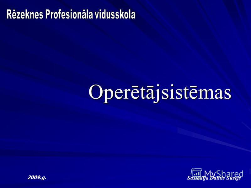 Operētājsistēmas Sastādīja Dainis Susejs 2009.g.