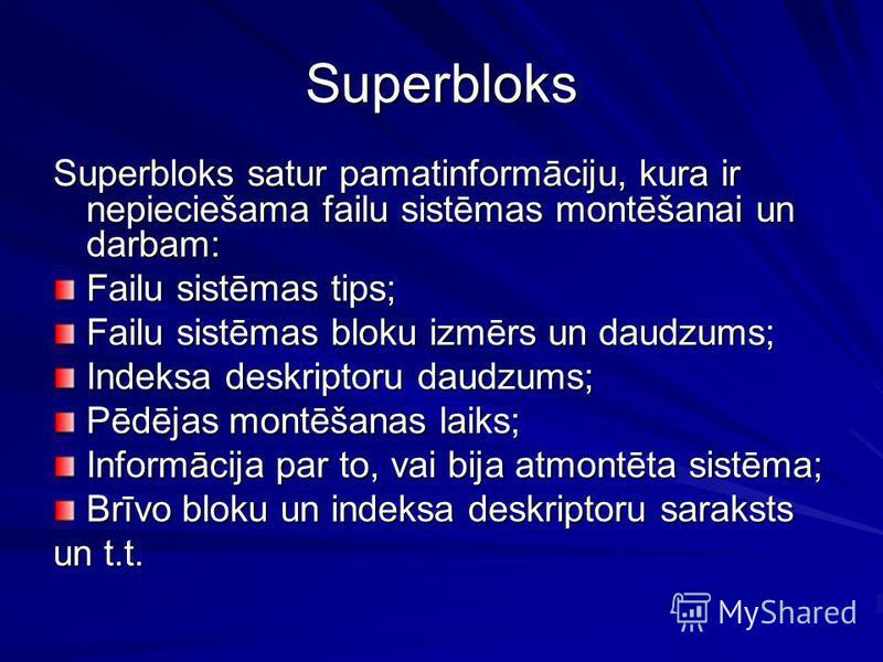 Superbloks Superbloks satur pamatinformāciju, kura ir nepieciešama failu sistēmas montēšanai un darbam: Failu sistēmas tips; Failu sistēmas bloku izmērs un daudzums; Indeksa deskriptoru daudzums; Pēdējas montēšanas laiks; Informācija par to, vai bija