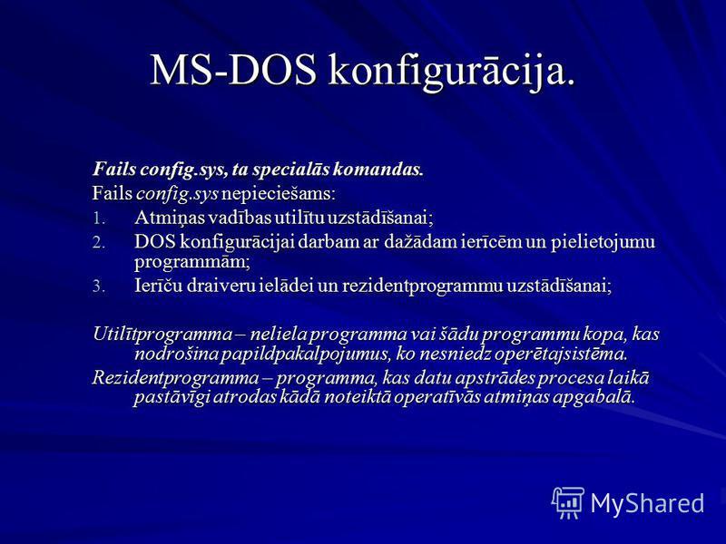 MS-DOS konfigurācija. Fails config.sys, ta specialās komandas. Fails config.sys nepieciešams: 1. Atmiņas vadības utilītu uzstādīšanai; 2. DOS konfigurācijai darbam ar dažādam ierīcēm un pielietojumu programmām; 3. Ierīču draiveru ielādei un rezidentp
