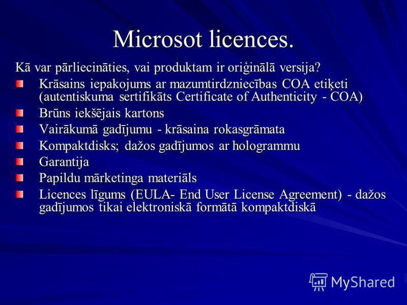 Microsot licences. Kā var pārliecināties, vai produktam ir oriģinālā versija? Krāsains iepakojums ar mazumtirdzniecības COA etiķeti (autentiskuma sertifikāts Certificate of Authenticity - COA) Brūns iekšējais kartons Vairākumā gadījumu - krāsaina rok