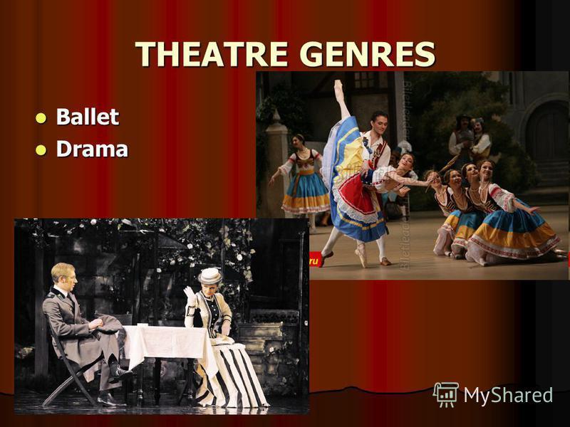 THEATRE GENRES Ballet Ballet Drama Drama