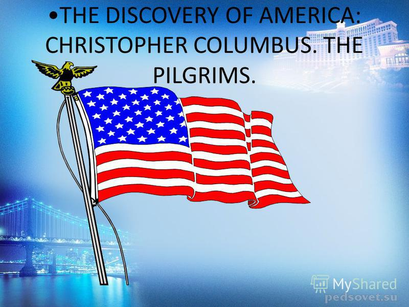 THE DISCOVERY OF AMERICA: CHRISTOPHER COLUMBUS. THE PILGRIMS.