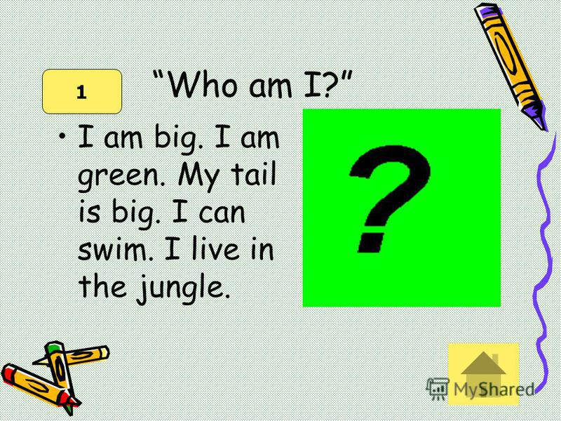 Who am I? I am big. I am green. My tail is big. I can swim. I live in the jungle. 1
