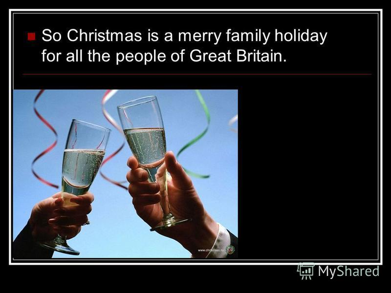 So Christmas is a merry family holiday for all the people of Great Britain.