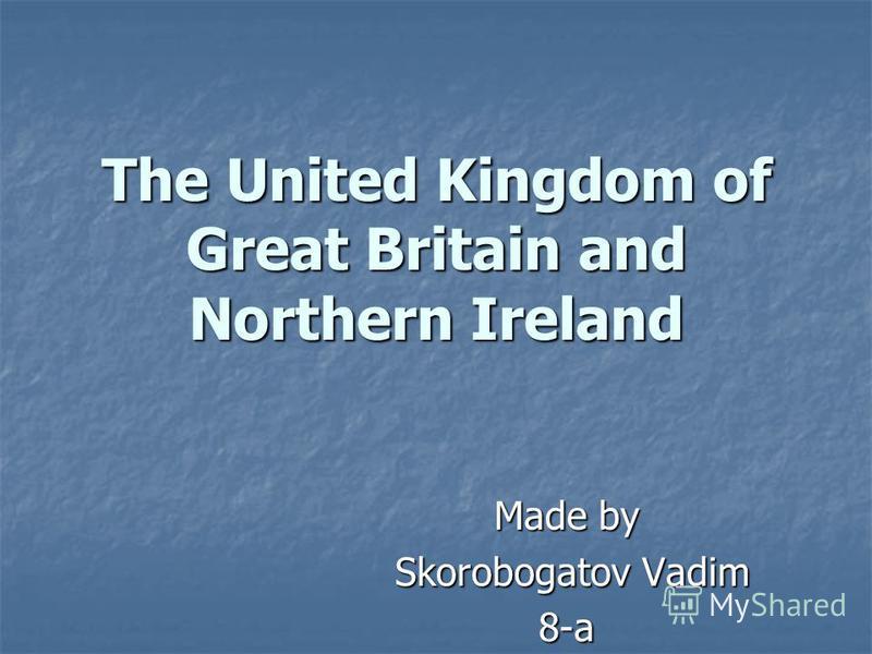 The United Kingdom of Great Britain and Northern Ireland Made by Skorobogatov Vadim Skorobogatov Vadim8-a