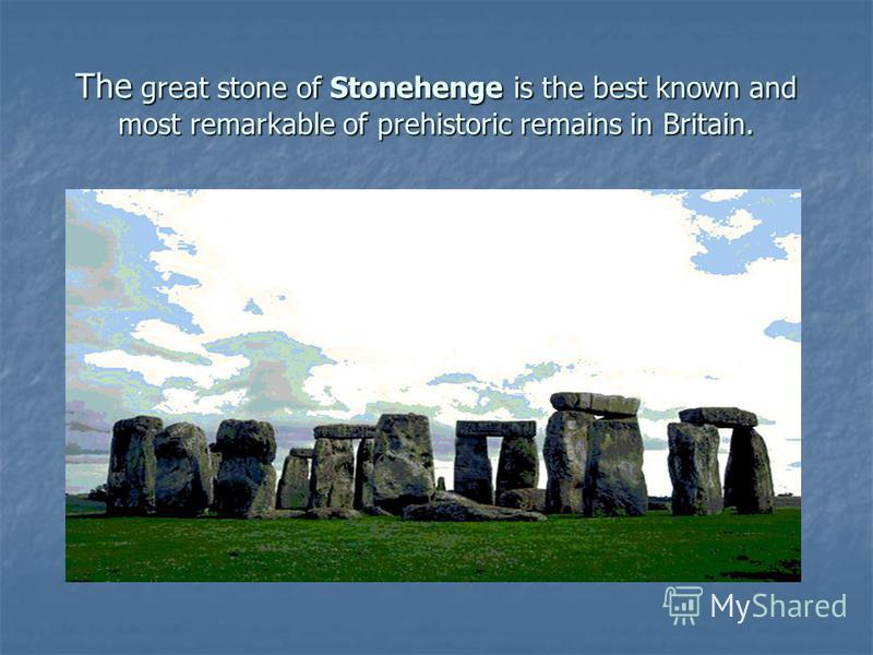 The great stone of Stonehenge is the best known and most remarkable of prehistoric remains in Britain.