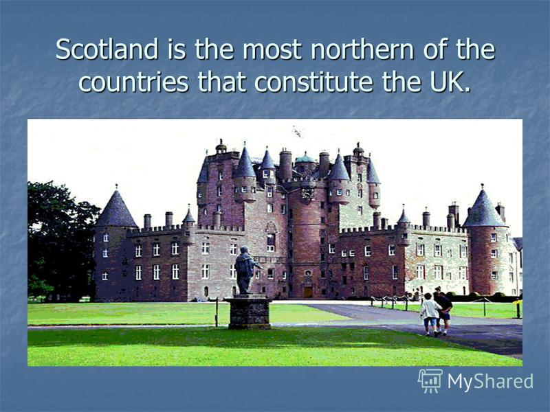 Scotland is the most northern of the countries that constitute the UK.