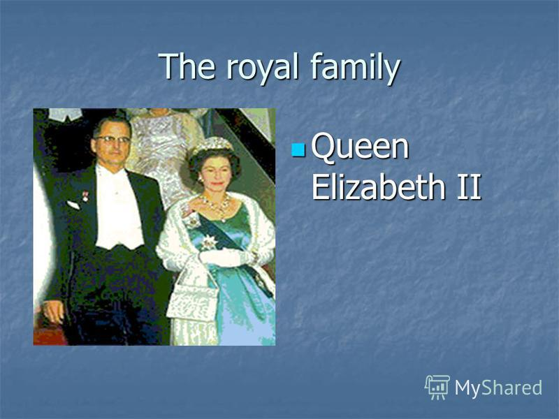 The royal family Queen Elizabeth II Queen Elizabeth II