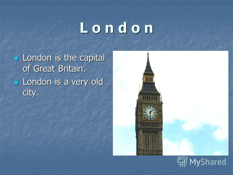 L o n d o n London is the capital of Great Britain. London is the capital of Great Britain. London is a very old city. London is a very old city.
