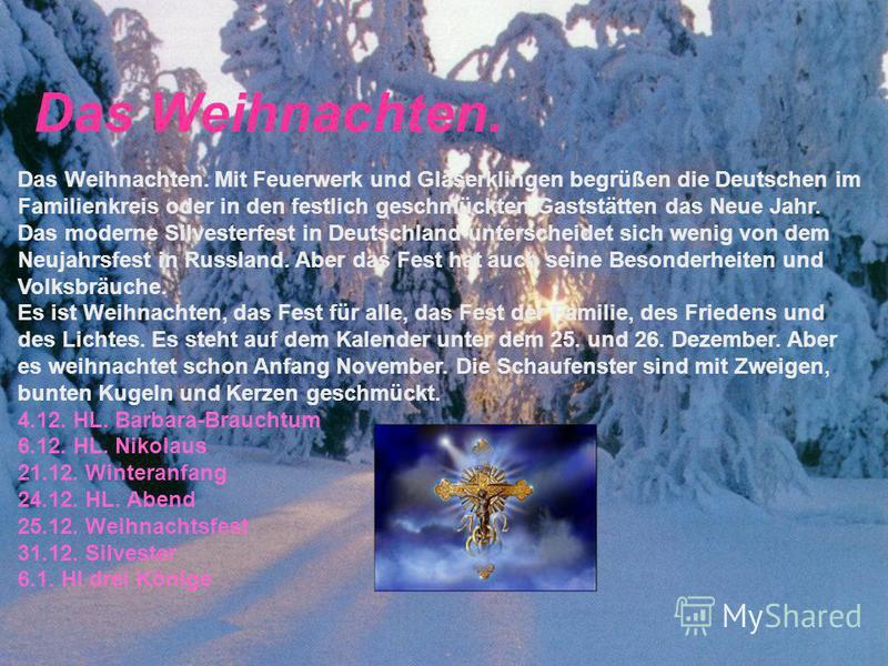 Das Weihnachten. Das Weihnachten. Mit Feuerwerk und Gläserklingen begrüßen die Deutschen im Familienkreis oder in den festlich geschmückten Gaststätten das Neue Jahr. Das moderne Silvesterfest in Deutschland unterscheidet sich wenig von dem Neujahrsf