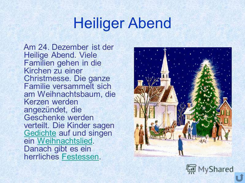 Nikolaustag Am Vorabend des 6. Dezember erwarten die Kinder den Nikolaus und stellen ihre Stiefel vor die Tür. Der heilige Nikolaus beschenkt alle guten Kinder. Oft kommt er heimlich in der Nacht und füllt die Kinderstiefel mit Nüssen,Süsigkeiten und