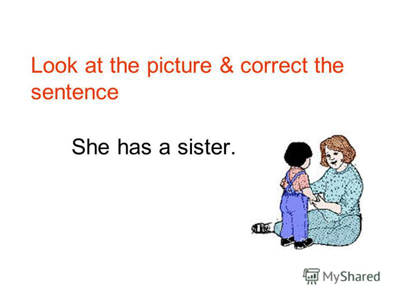 I have a brother. Look at the picture & correct the sentence father