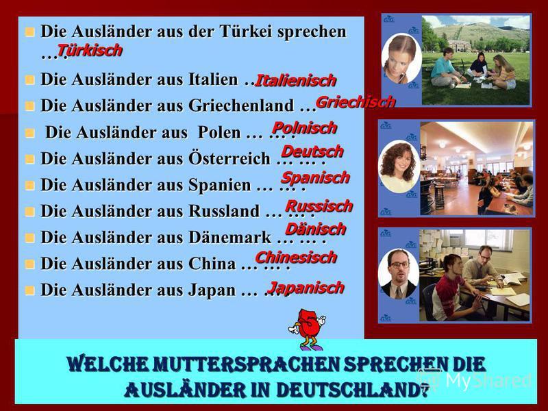 Die Ausländer aus der Türkei sprechen …. Die Ausländer aus der Türkei sprechen …. Die Ausländer aus Italien … Die Ausländer aus Italien … Die Ausländer aus Griechenland … Die Ausländer aus Griechenland … Die Ausländer aus Polen … …. Die Ausländer aus