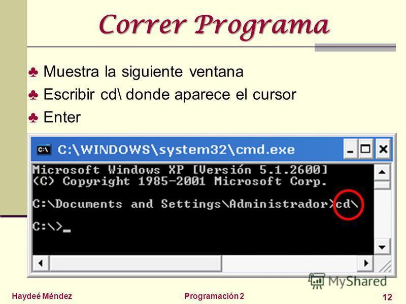 Haydeé MéndezProgramación 2 12 Correr Programa Muestra la siguiente ventana Escribir cd\ donde aparece el cursor Enter