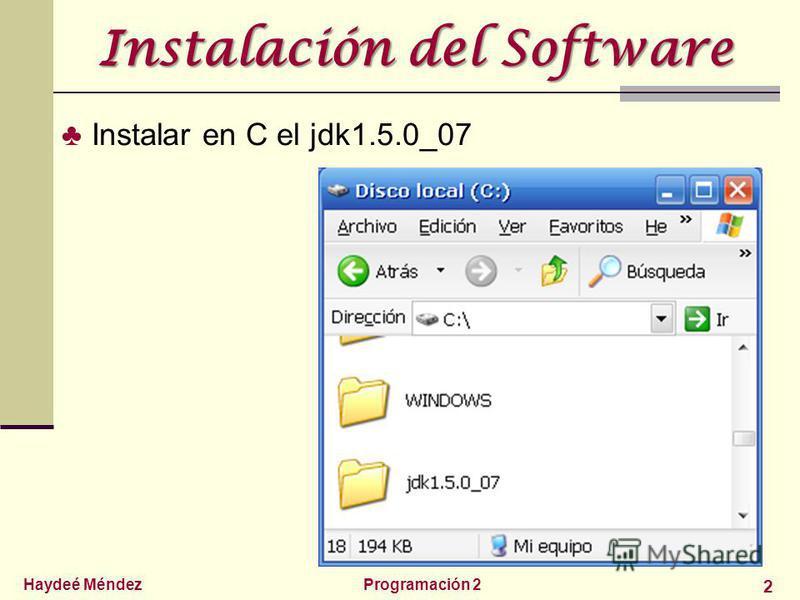 Haydeé MéndezProgramación 2 2 Instalación del Software Instalar en C el jdk1.5.0_07