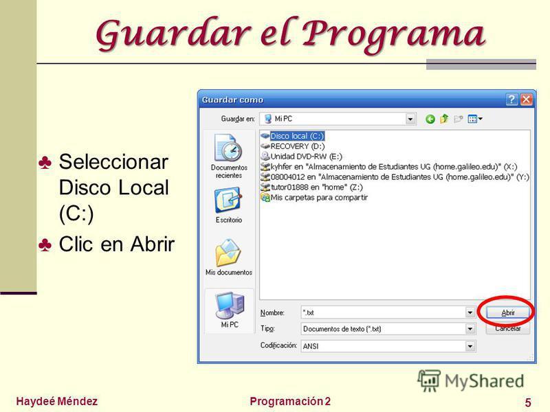 Haydeé MéndezProgramación 2 5 Guardar el Programa Seleccionar Disco Local (C:) Clic en Abrir