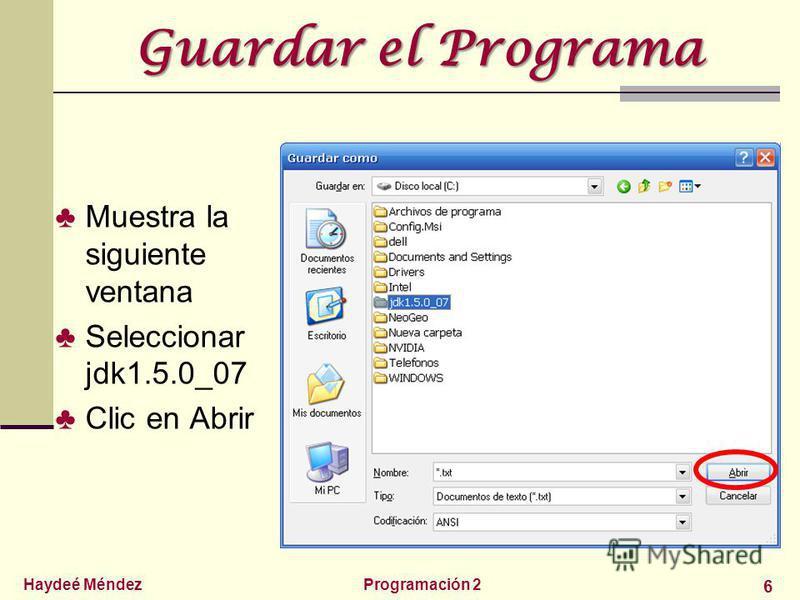 Haydeé MéndezProgramación 2 6 Guardar el Programa Muestra la siguiente ventana Seleccionar jdk1.5.0_07 Clic en Abrir