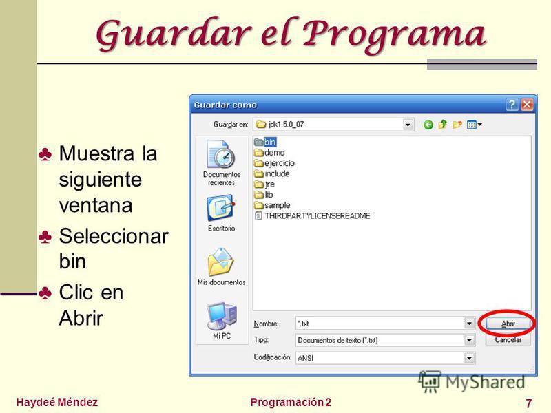 Haydeé MéndezProgramación 2 7 Guardar el Programa Muestra la siguiente ventana Seleccionar bin Clic en Abrir