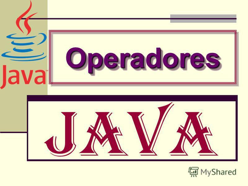 Java OperadoresOperadores