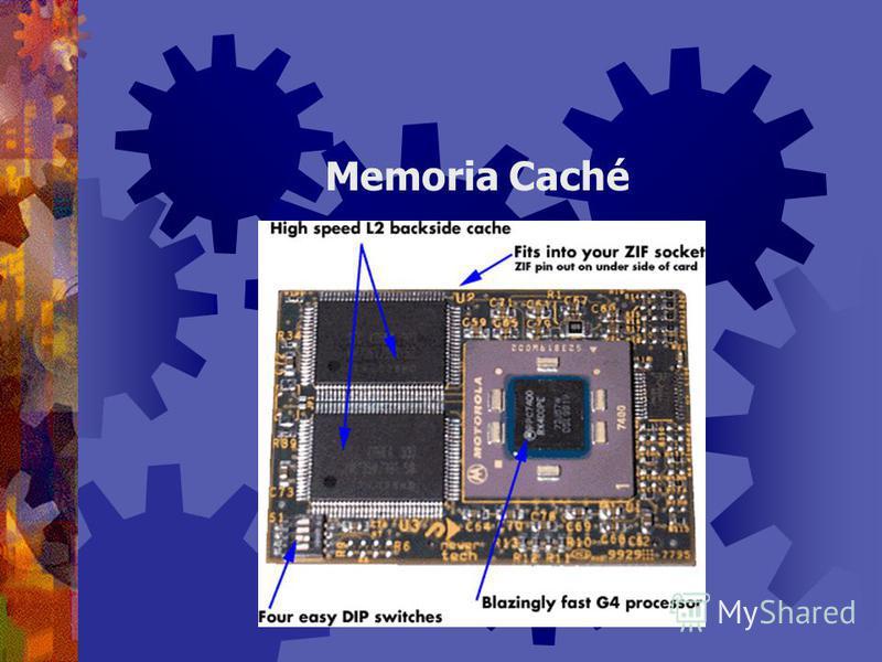Alta velocidad Puede residir en dos ubicaciones: Dentro de la CPU (Caché L1) Entre la CPU y la memoria RAM (Caché L2) Almacena datos e instrucciones que la computadora usa frecuentemente. La CPU recupera datos e instrucciones de la caché, con mayor r