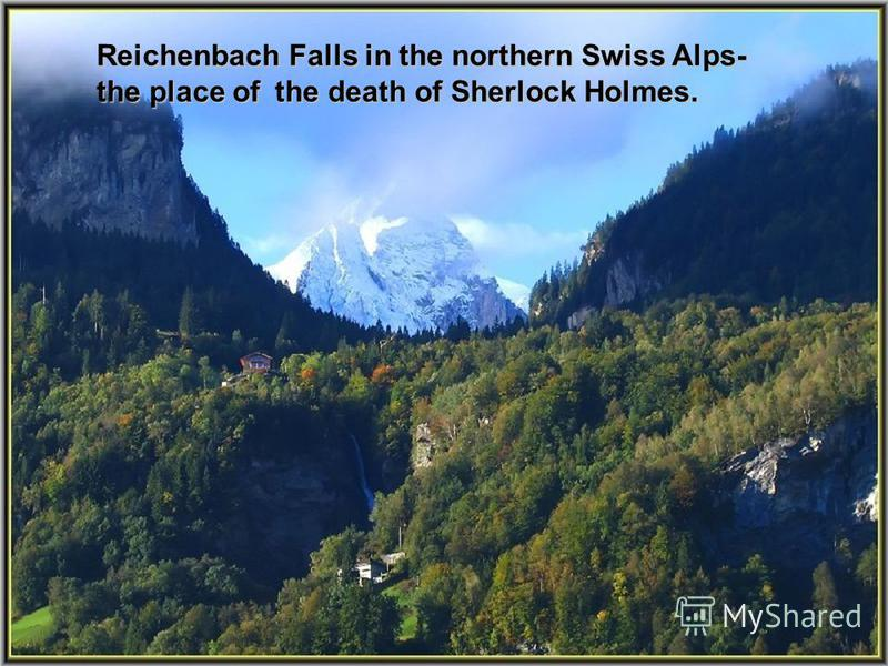 Reichenbach Falls in the northern Swiss Alps- the place of the death of Sherlock Holmes.