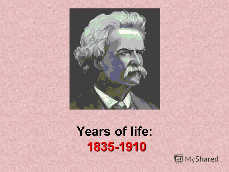 1835-1910 Years of life: 1835-1910