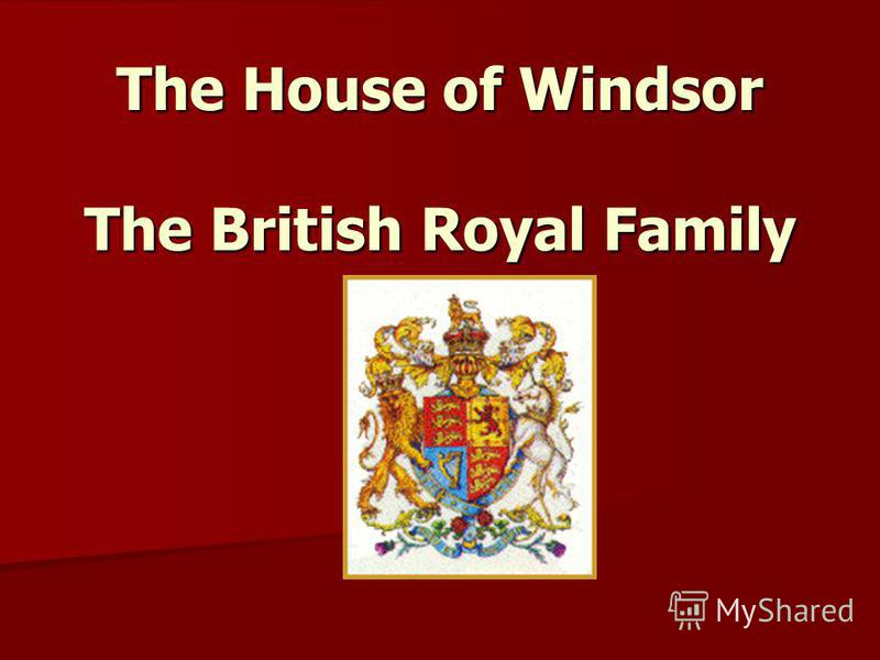 The House of Windsor The British Royal Family The House of Windsor The British Royal Family