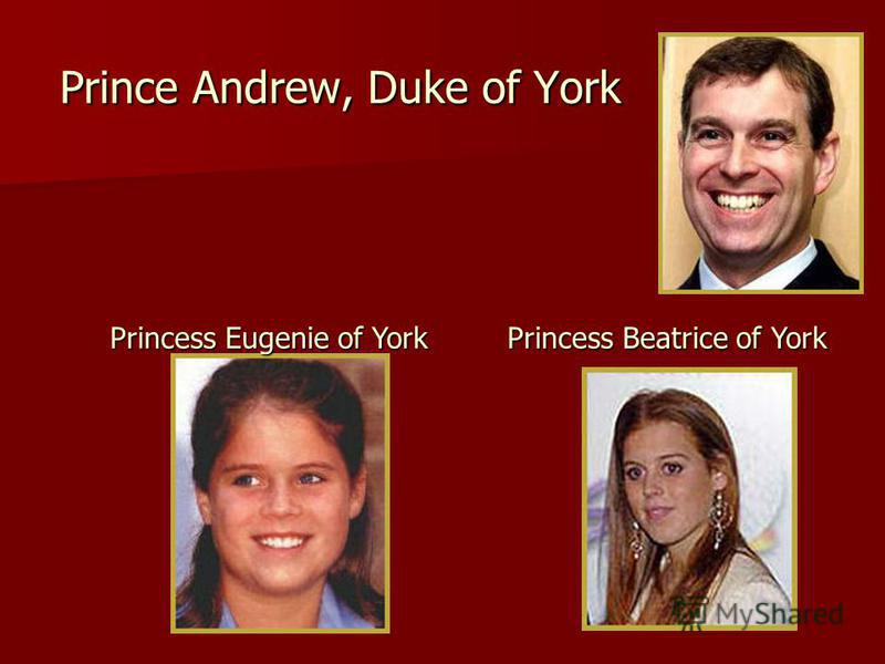 Prince Andrew, Duke of York Princess Beatrice of York Princess Eugenie of York