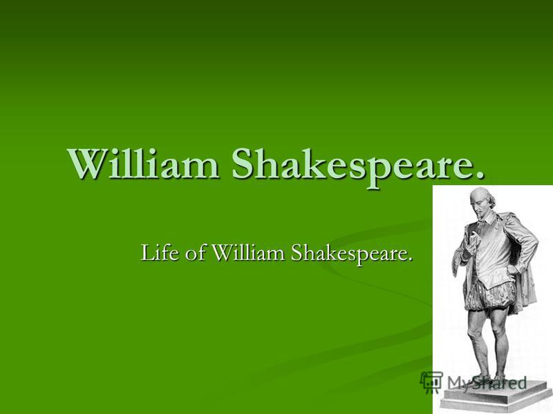 William Shakespeare. Life of William Shakespeare.