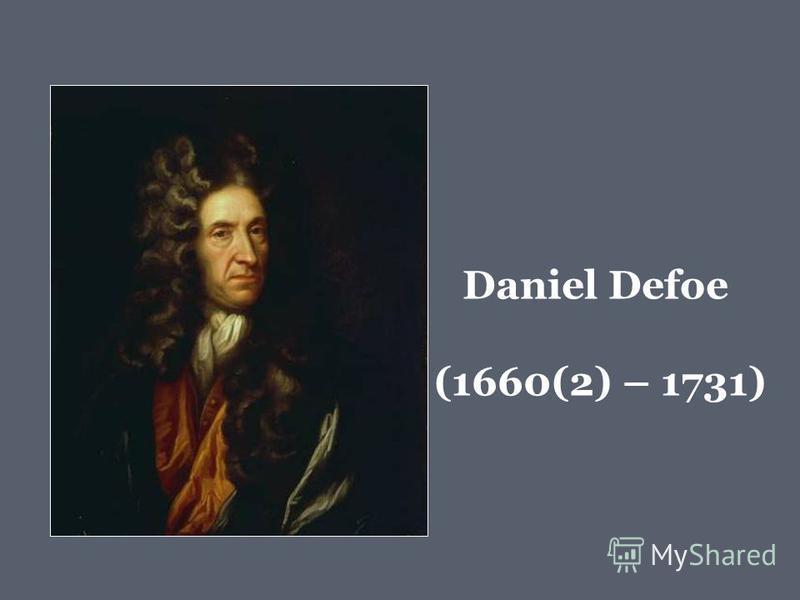 Daniel Defoe (1660(2) – 1731)
