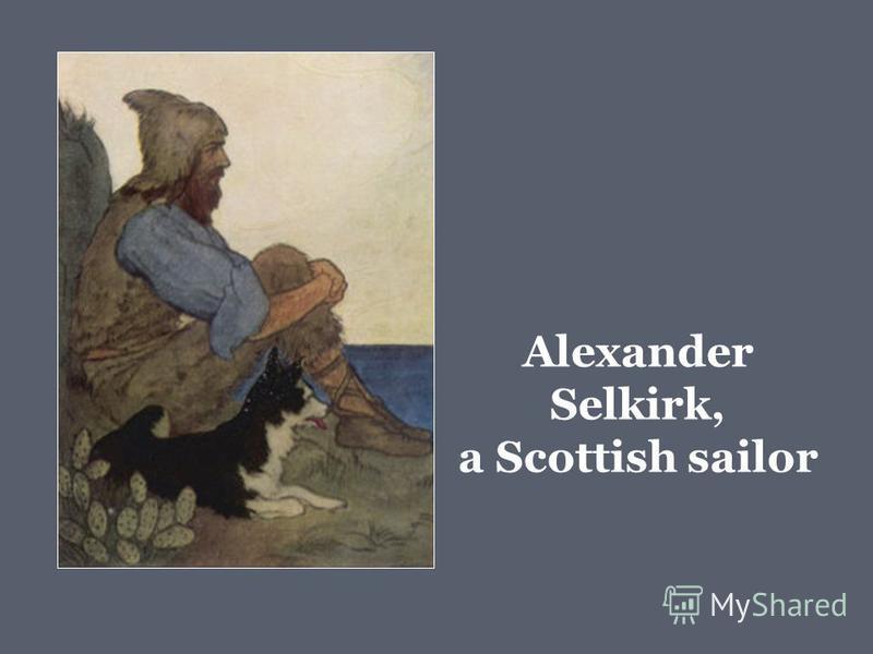 Alexander Selkirk, a Scottish sailor
