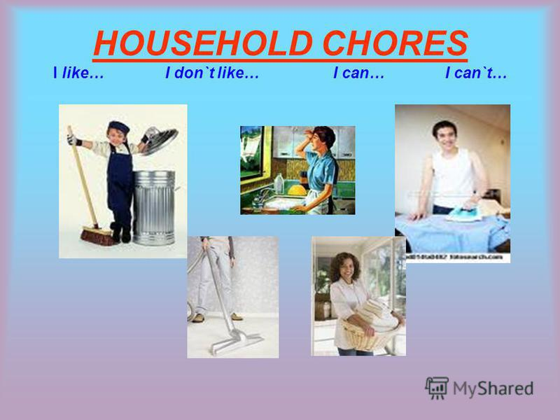 HOUSEHOLD CHORES I like…I don`t like…I can…I can`t…