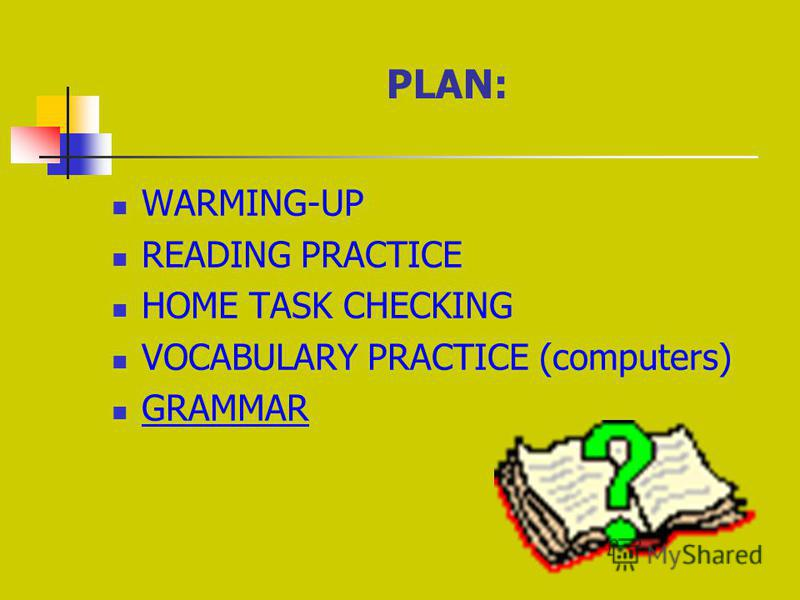 PLAN: WARMING-UP READING PRACTICE HOME TASK CHECKING VOCABULARY PRACTICE (computers) GRAMMAR