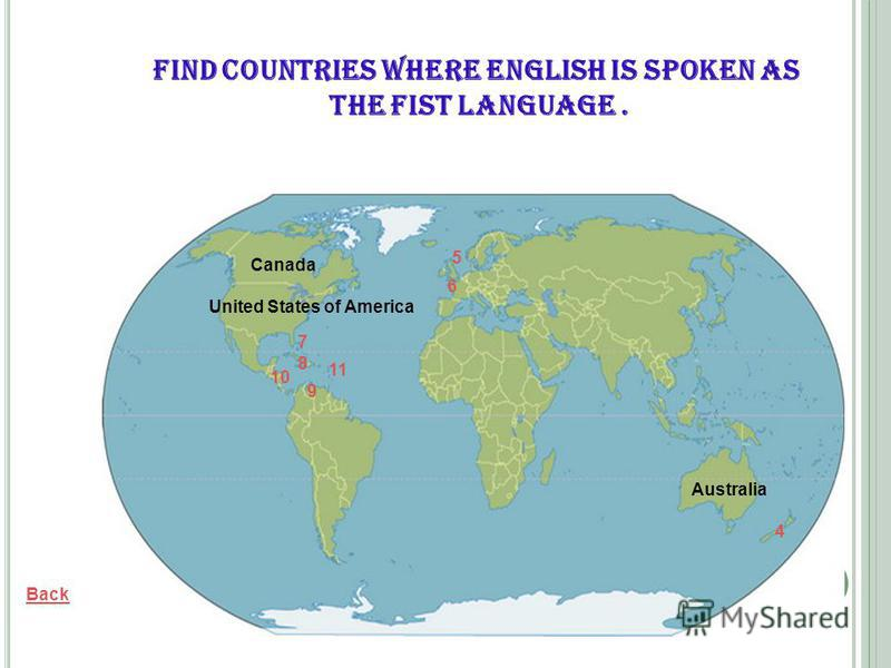 Australia Back Canada United States of America Find countries where English is spoken as the fist language. 4 5 6 7 8 9 10 11