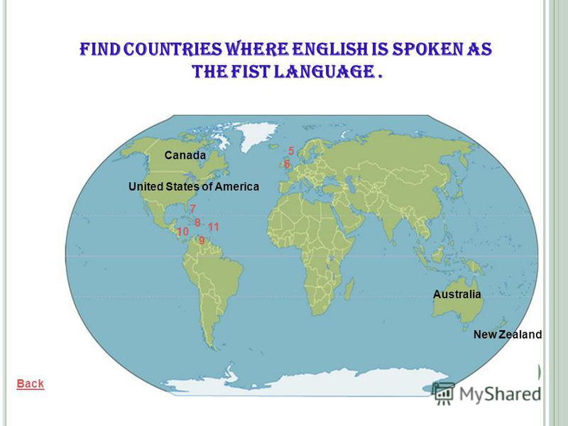 New Zealand Back United States of America Canada Australia Find countries where English is spoken as the fist language. 5 6 7 8 9 10 11
