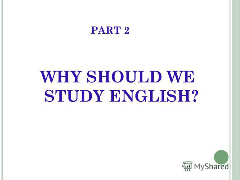 PART 2 WHY SHOULD WE STUDY ENGLISH?