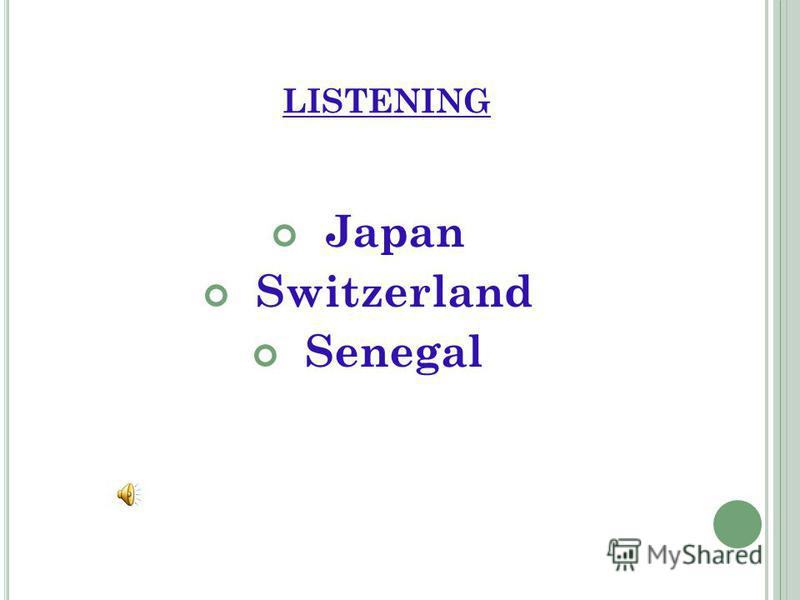 LISTENING Japan Switzerland Senegal