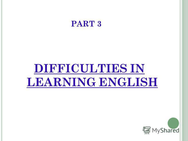 PART 3 DIFFICULTIES IN LEARNING ENGLISH