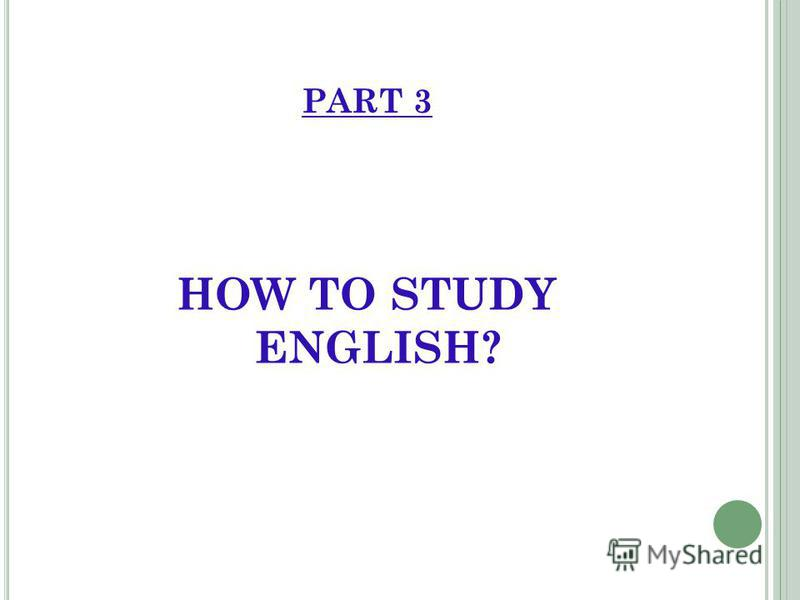PART 3 HOW TO STUDY ENGLISH?