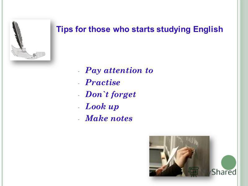 - Pay attention to - Practise - Don`t forget - Look up - Make notes