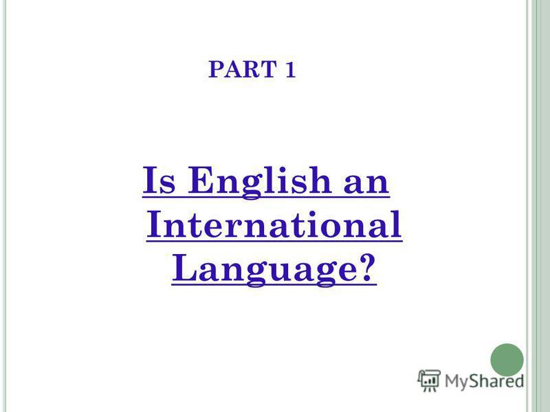PART 1 Is English an International Language?